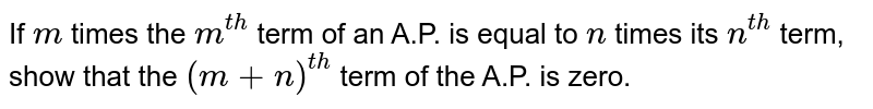 If `m` times the `m^(t h)` term of an A.P. is equal to `n` times its `n^(t h)` term, show that the `(m+n)^(t h)` term of the A.P. is zero.