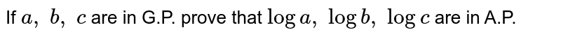 If `a ,\ b ,\ c` are in G.P. prove that `loga ,\ logb ,\ logc` are in A.P.