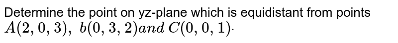 Determine the point on yz-plane which is equidistant from points `A(2,0,3),\ b(0,3,2)a n d\ C(0,0,1)dot`