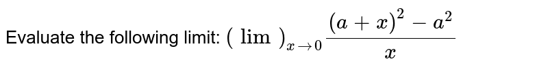 Evaluate the following limit: `(lim)_(x->0)((a+x)^2-a^2)/x`
