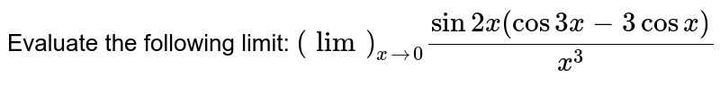 Evaluate the following limit: `(lim)_(x->0)(sin2x(cos3x-3cos x))/(x^3)`