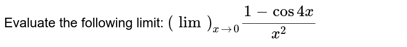 Evaluate the following limit: `(lim)_(x->0)(1-cos4x)/(x^2)`