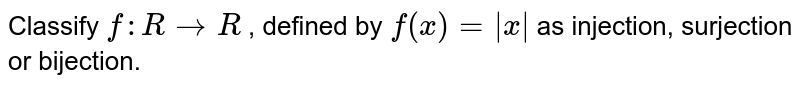 Classify `f: R->R` , defined by `f(x)= x ` as injection,   surjection or bijection.