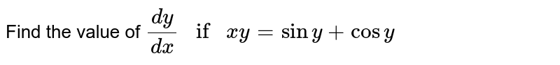 Find the value of `dy/dx if xy=siny+cosy`