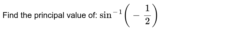 Find the principal value of: `sin^(-1)(-1/2)`