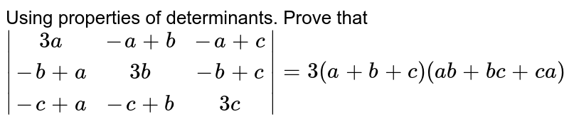 Using properties of determinants. Prove that `|[3a,-a+b,-a+c], [-b+a,3b,-b+c], [-c+a,-c+b,3c]|=3(a+b+c)(a b+b c+c a)`
