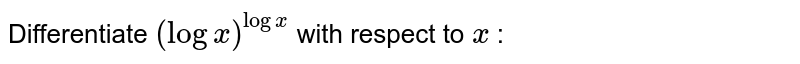 Differentiate `(logx)^(logx)` with respect to `x` :