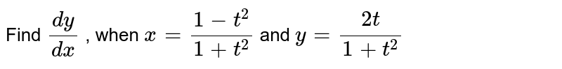 Find `(dy)/(dx)` , when `x=(1-t^2)/(1+t^2)` and `y=(2t)/(1+t^2)`