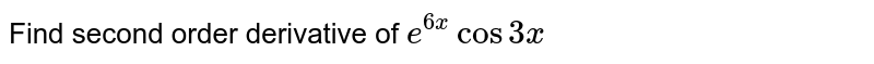 Find second order   derivative of `e^(6x)cos3x`