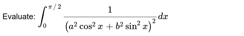 Evaluate: `int_0^(pi//2)1/((a^2cos^2x+b^2sin^2x)^2)dx`