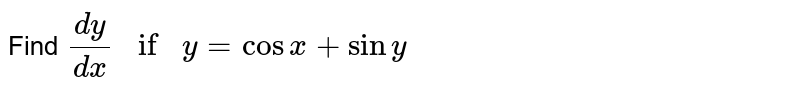 Find `dy/dx if y= cosx +siny`
