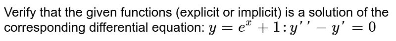 """Verify that the given   functions (explicit or implicit) is a solution of the corresponding   differential equation: `y=e^x+1"""""""""""""""""""""""""""""""":""""""""yprimeprime-yprime=0`"""