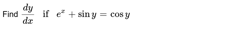 Find `dy/dx if e^x+siny=cosy`
