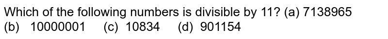 Which of the following numbers is divisible by   11? (a) 7138965   (b) 10000001 (c)   10834 (d) 901154