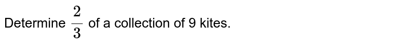 Determine `2/3` of a collection of 9 kites.
