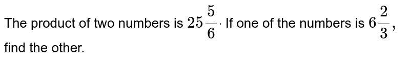 The product of two numbers   is `25 5/6dot` If one of the numbers is `6 2/3,` find the other.