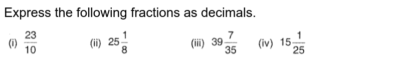 """Express the following   fractions as decimals. <br>   <img src=""""https://d10lpgp6xz60nq.cloudfront.net/physics_images/VII_RD_03_006_Q01.png"""" width=""""80%"""">"""