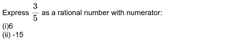 Express `3/5` as a rational number with   numerator: <br>(i)6 <br>(ii) -15