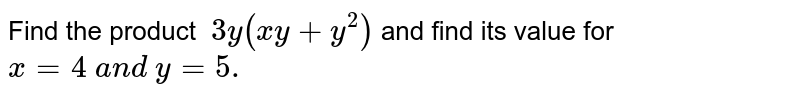 Find the product `\ 3y(x y+y^2)` and find its value for `x=4\ a n d\ y=5.`