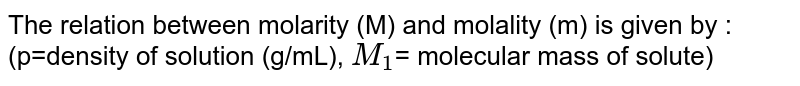 The relation between molarity (M) and molality (m) is given by : (p=density of solution (g/mL), `M_1`= molecular mass of solute)