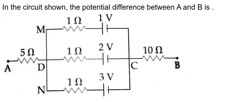 """In the  circuit shown, the potential difference between A and B is . <br> <img src=""""https://d10lpgp6xz60nq.cloudfront.net/physics_images/JMA_2019_PC_IEH_II_JAN_II_E01_020_Q01.png"""" width=""""80%"""">"""