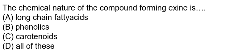 The chemical nature of the compound forming exine is….