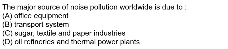 The major source of noise pollution worldwide is due to :