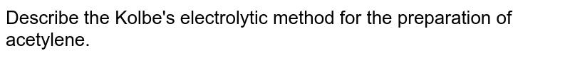 Describe the Kolbe's electrolytic method for the preparation of acetylene.