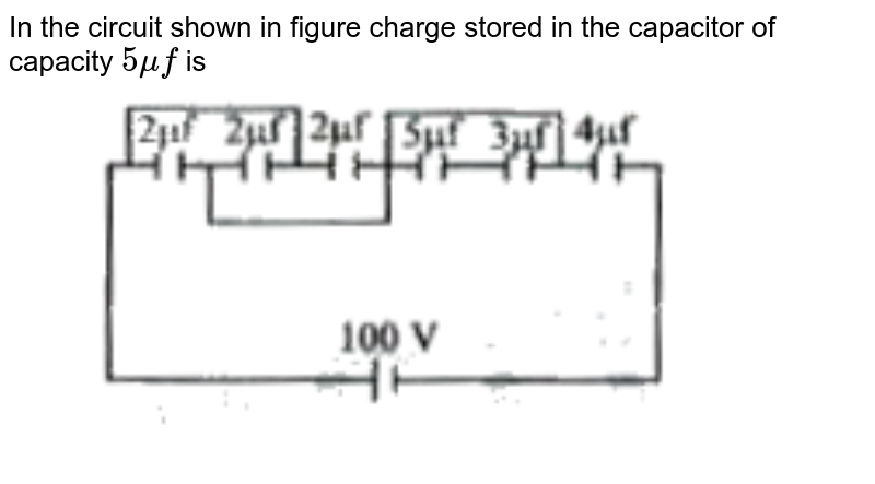 """In the circuit shown in figure charge stored in the capacitor of capacity `5muf`  is <br> <img src=""""https://doubtnut-static.s.llnwi.net/static/physics_images/AKS_TRG_AO_PHY_XII_V02_A_C02_E03_008_Q01.png"""" width=""""80%"""">"""
