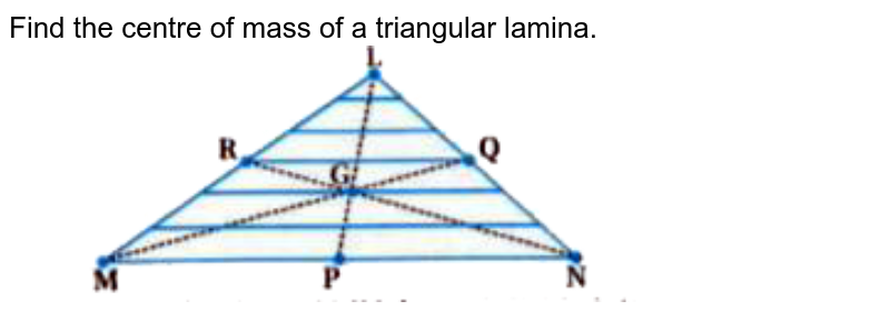 """Find the centre of mass of a triangular lamina. <br> <img src=""""https://doubtnut-static.s.llnwi.net/static/physics_images/KPK_AIO_PHY_XI_P1_C07_E02_002_Q01.png"""" width=""""80%"""">"""