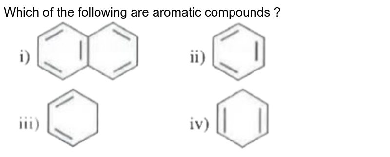 """Which of the following are aromatic compounds ? <br> <img src=""""https://doubtnut-static.s.llnwi.net/static/physics_images/AKS_NEET_OBJ_CHE_XI_V01_C_C07_E02_054_Q01.png"""" width=""""80%"""">"""