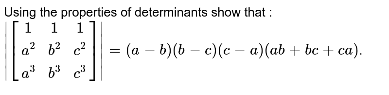 Using the properties of determinants show that : `|[[1,1,1],[a^2,b^2,c^2],[a^3,b^3,c^3]]|=(a-b)(b-c)(c-a)(ab+bc+ca)`.
