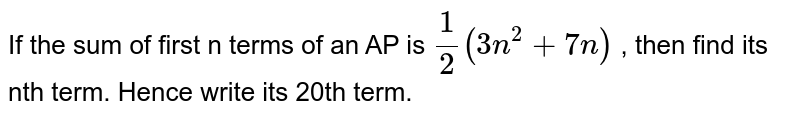 If the sum of first n terms of an AP is `1/2 (3n^(2) + 7n)` , then find its nth term. Hence write its 20th term.