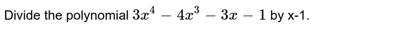 Divide the polynomial `3x^(4) - 4x^(3) - 3x-1` by x-1.