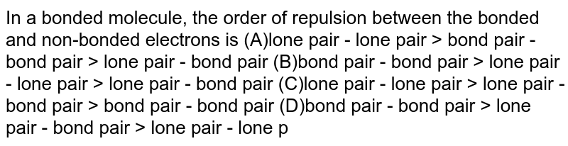 In a bonded molecule, the order of repulsion between the bonded and non-bonded electrons is