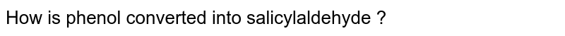 How is phenol converted into salicylaldehyde ?