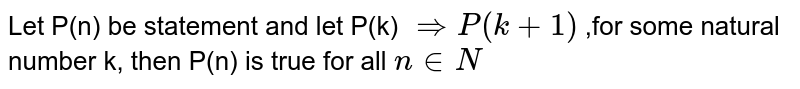 Let P(n) be statement and let P(k) `rArr P(k+1)` ,for some natural number k, then P(n) is true for all `n in N`