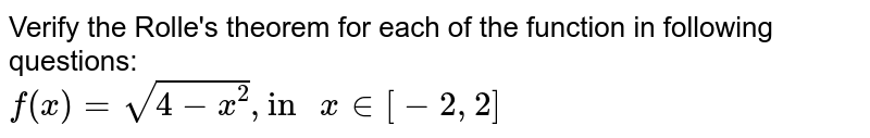 """Verify the Rolle's theorem for each of the function in following questions: <br> `f(x)= sqrt(4-x^(2)), """"in """" x in [-2, 2]`"""