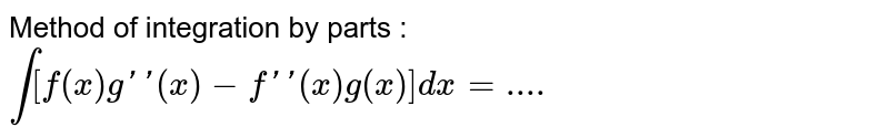 Method of integration by parts : <br> `int[f(x)g''(x)-f''(x)g(x)]dx=....`
