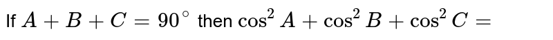 If `A+B+C=0^(@)` then `cos^(2)A+cos^(2)+cos^(2)C=`