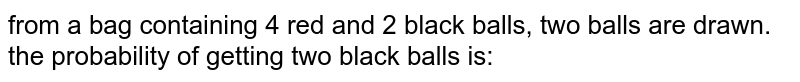 from a bag containing 4 red and 2 black balls, two balls are drawn. the probability of getting two black balls is: