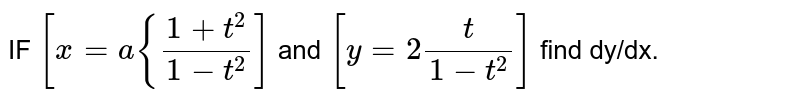IF `[x= a {(1 + t^2) /(1-t^2)]` and `[y= 2t/(1 -t^2)]` find  dy/dx.