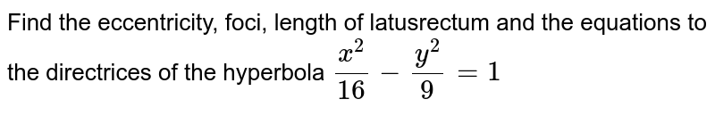 Find the eccentricity, foci, length of latusrectum and the equations to the  directrices of the hyperbola ` (x^(2))/(16)-(y^(2))/(9) = 1`