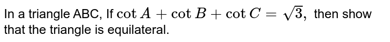 In `Delta^(le)` ABC if Cot A + Cot B + Cot C = `sqrt(3)` then `Delta ABC` is
