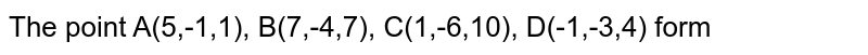 The point A(5,-1,-1), B(7,-4,7), C(1,-6,10), D(-1,-3,4) form