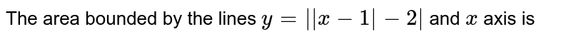 The area   bounded  by the  lines  ` y=    x-1  -2  `  and `x` axis is