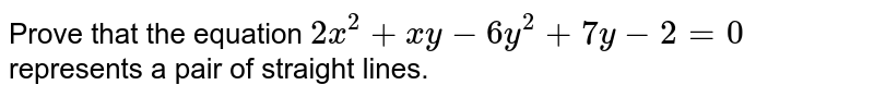 Prove that the equation `2x^(2)+xy-6y^(2)+7y-2=0` represents a pair of straight lines.