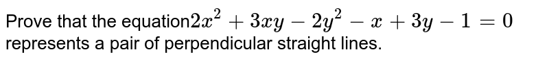 Prove that the equation`2x^(2)+3xy-2y-x+3y-1=0` represents a pair of perpendicular straight lines.