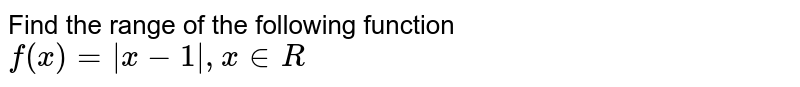 Find the range of the following function <br>  `f(x)=  x-1 , x in R`