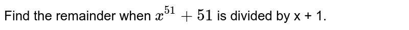 Find the remainder when `x^51 + 51` is divided by x + 1.